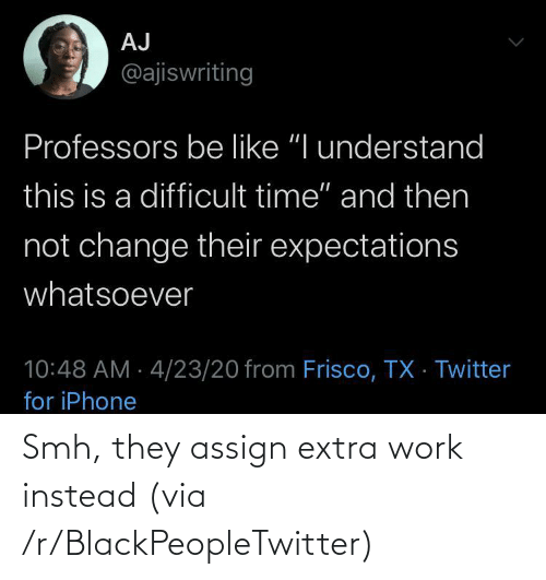SMH: Smh, they assign extra work instead (via /r/BlackPeopleTwitter)