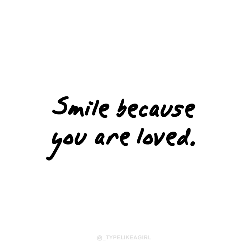 you are loved: Smile because  you are loved.  @_TYPELIKEAGIRL