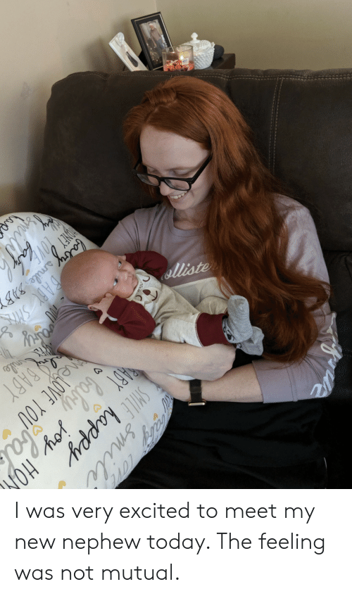 Happy, Smile, and Today: SMILE happy  liste  BABY  muile  DAB SH  Gagyamile 3BY  ziniy  COVE  Smile  baby ioy HO  meloVE rou  FONEY I was very excited to meet my new nephew today. The feeling was not mutual.