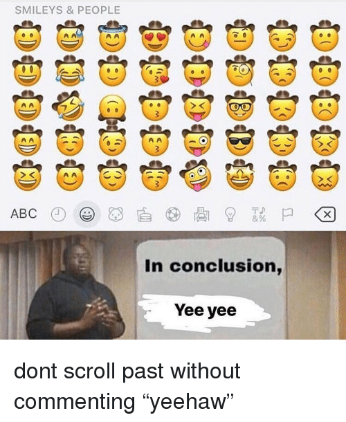 """Memes, Yee, and 🤖: SMILEYS & PEOPLE  In conclusion,  Yee yee dont scroll past without commenting """"yeehaw"""""""