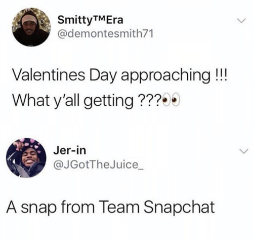 Snapchat, Valentine's Day, and Snap: SmittyTMEra  @demontesmith71  Valentines Day approaching!!!  What y'all getting ???  Jer-in  JGotTheJuice_  A snap from Team Snapchat