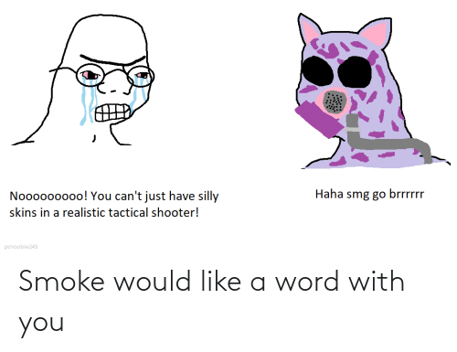 with you: Smoke would like a word with you