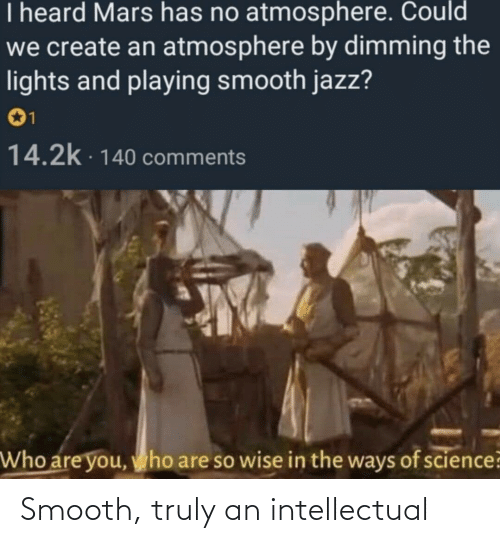 Truly: Smooth, truly an intellectual