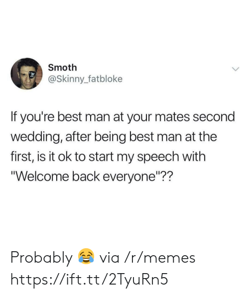 """Welcome Back: Smoth  @Skinny_fatbloke  If you're best man at your mates second  wedding, after being best man at the  first, is it ok to start my speech with  """"Welcome back everyone""""?? Probably 😂 via /r/memes https://ift.tt/2TyuRn5"""