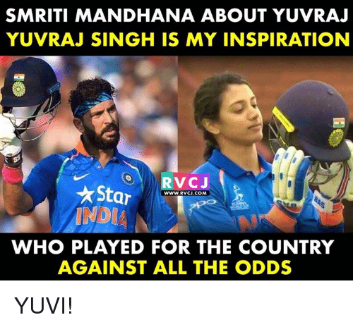 Memes, India, and Star: SMRITI MANDHANA ABOUT YUVRAJ  YUVRAJ SINGH IS MY INSPIRATION  Star  INDIA  WWW.RVCJ.COM  WHO PLAYED FOR THE COUNTRY  AGAINST ALL THE ODDS YUVI!