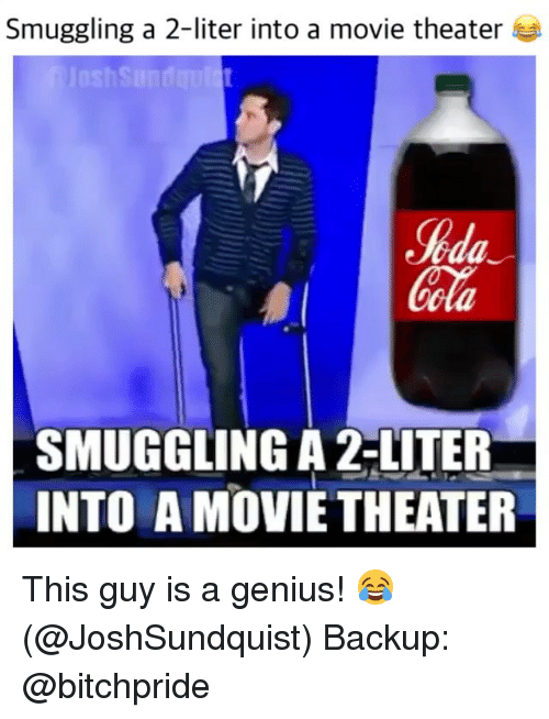 Memes, 🤖, and Backup: Smuggling a 2-liter into a movie theater  lila  SMUGGLING A 2-LITER  INTO A MOVIE THEATER This guy is a genius! 😂 (@JoshSundquist) Backup: @bitchpride