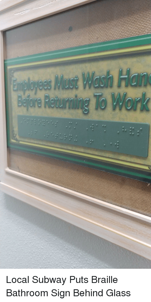 Facepalm, Subway, and Work: sMust Wash Han  Returning To Work Local Subway Puts Braille Bathroom Sign Behind Glass