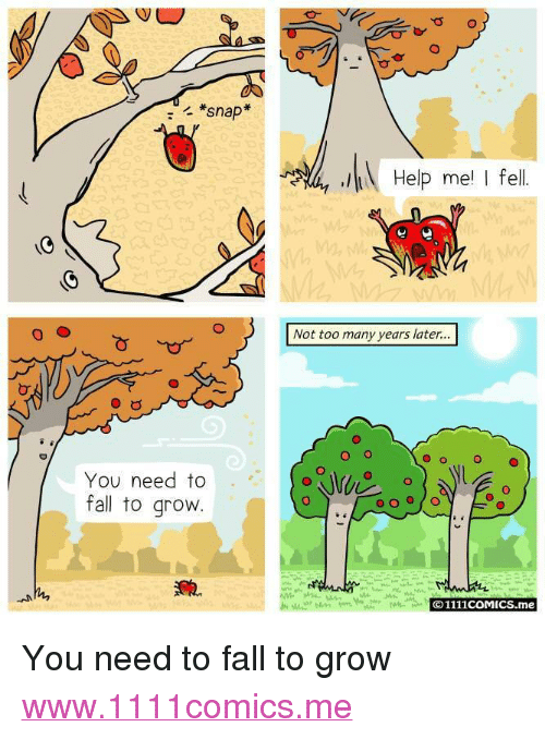 """too-many-years: *snap  Help me I fel  Not too many years later...  O o  O  You need to  fall to grovw  O1111coMICS.me <p>You need to fall to grow</p>  <a href=""""http://www.1111comics.me"""">www.1111comics.me</a>"""
