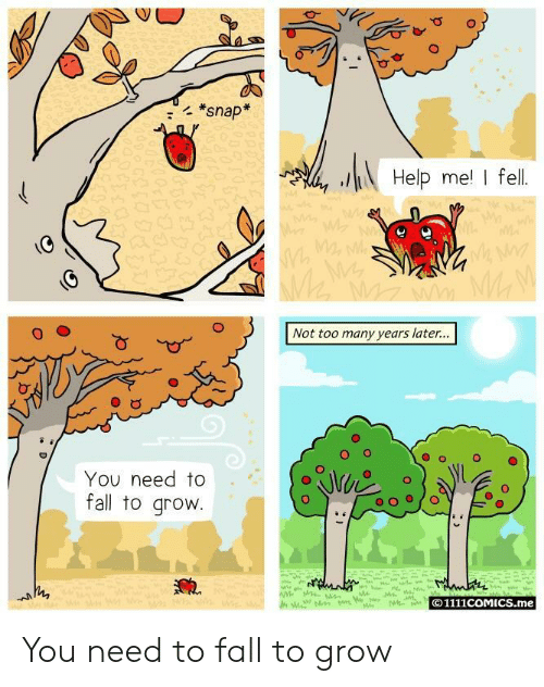 too-many-years: *snap  Help me I fell  Not too many years later...  O o  O  You need to  fall to grovw  © 1111COMICS.me You need to fall to grow