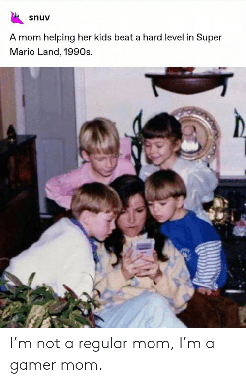Super Mario, Mario, and Kids: snuv  A mom helping her kids beat a hard level in Super  Mario Land, 1990s. I'm not a regular mom, I'm a gamer mom.