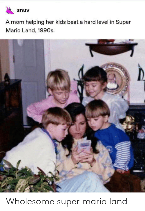 Super Mario, Mario, and Kids: snuv  A mom helping her kids beat a hard level in Super  Mario Land, 1990s. Wholesome super mario land