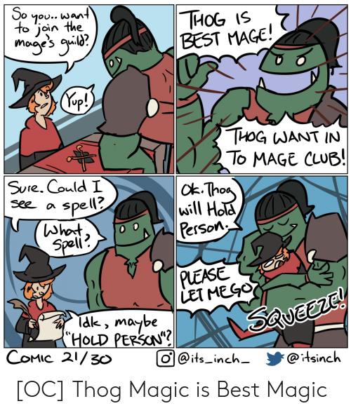 "hola: So  7ou.. want  to join the  THОG 15  BEST MAGE!  mogye's g?  Kep!)  THOG WANT IN  To MAGE CLUB!  |ck-Thas  will Hola  Person  SUre. Could I  See a  spell?  (Whot  Speli  0  PLEASE  LET MEGO  Tak, maybe  (""HOLD PERSON""?  COMIC 21/3o  Saveerc!  O@its_inch-  @itsinch [OC] Thog Magic is Best Magic"