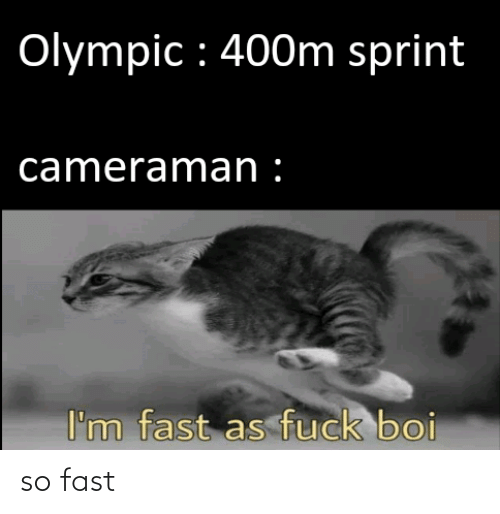 fast: so fast