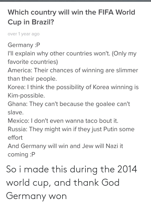 World Cup: So i made this during the 2014 world cup, and thank God Germany won