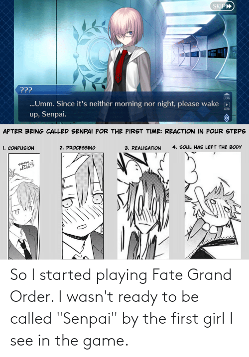 """Fate Grand: So I started playing Fate Grand Order. I wasn't ready to be called """"Senpai"""" by the first girl I see in the game."""