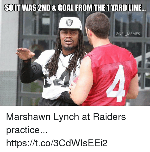 the yards: SO  IT WAS 2ND & GOAL FROM THE YARD LINE  NFL MEMES Marshawn Lynch at Raiders practice... https://t.co/3CdWIsEEi2