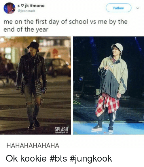 Kookie: so jk #mono  @jeoncrack  Follow  me on the first day of school vs me by the  end of the year  SPLASH  topic imagescon  HAHAHAHAHAHA Ok kookie #bts #jungkook