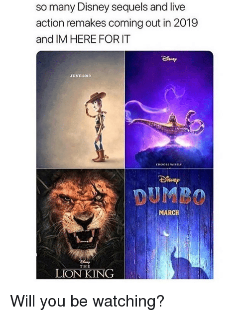 Dumbo: so many Disney sequels and live  action remakes coming out in 2019  and IM HERE FOR IT  JUNE 2019  CHooSE wisE  SNEP  DUMBO  MARCH  THE  LION KING Will you be watching?