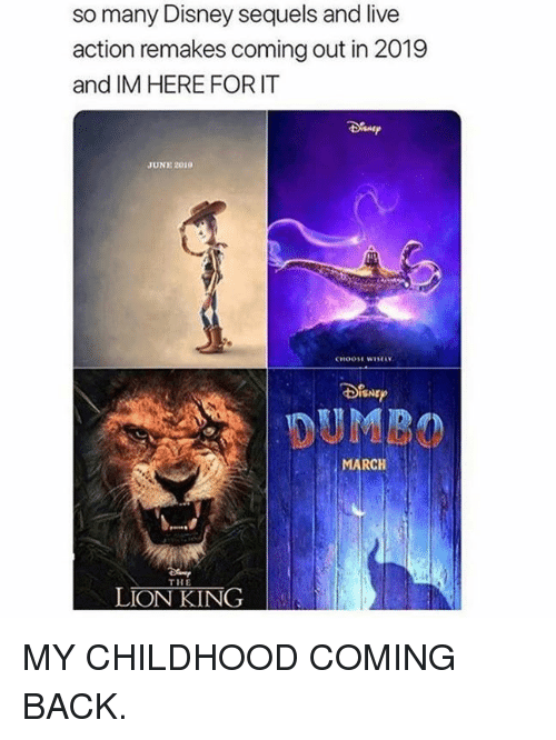 Dumbo: so many Disney sequels and live  action remakes coming out in 2019  and IM HERE FORIT  JUNE 2019  SNE  DUMBO  ARCH  THE  LION KING MY CHILDHOOD COMING BACK.