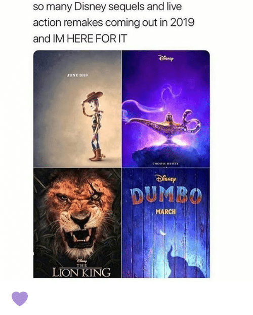 Dumbo: so many Disney sequels and live  action remakes coming out in 2019  and IM HERE FORIT  JUNE 2019  SNE  DUMBO  ARCH  THE  LION KING 💜