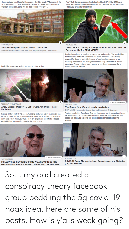 Dad, Facebook, and Conspiracy: So... my dad created a conspiracy theory facebook group peddling the 5g covid-19 hoax idea, here are some of his posts, How is y'alls week going?