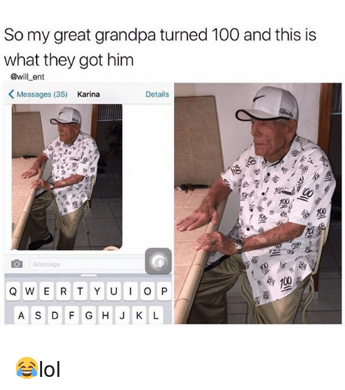"""Ÿ """": So my great grandpa turned 100 and this is  what they got him  @will ent  K Messages (35)  Karina  Details  Message  e 100  Q W E R T Y U I O P  A S D F G H J K L 😂lol"""