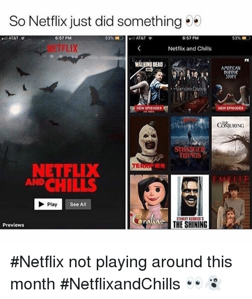 """Netflix, The Shining, and At&t: So Netflix just did something  ''ll AT&T  6:57 PM  53%.1  il AT&T  6:57 PM  53%  汀FLIX  Netflix and Chills  FX  WALKING DEAD  OAMERICAN  Vampire Dian  NEW EPISODES  NEW EPISODES  ck灼URING  STI  THINGS  NETFLIX  AND CHILLS  TERR. """"  Play  See All  STANLEY KUBRICK'  THE SHINING  Previews #Netflix not playing around this month #NetflixandChills 👀👻"""