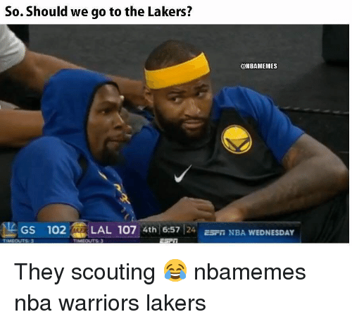 Basketball, Los Angeles Lakers, and Nba: So. Should we go to the Lakers?  @HBAMEMES  Gs 102LAL 107 4th 6:57 24 sn NBA WEDNESDAY They scouting 😂 nbamemes nba warriors lakers