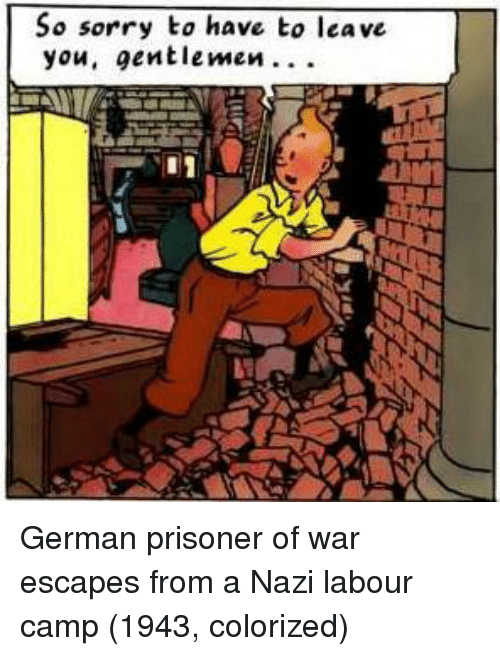 Sorry, Nazi, and War: So sorry to have to leave  you, entlemen German prisoner of war escapes from a Nazi labour camp (1943, colorized)