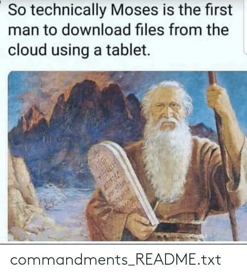Tablet: So technically Moses is the first  man to download files from the  cloud using a tablet. commandments_README.txt
