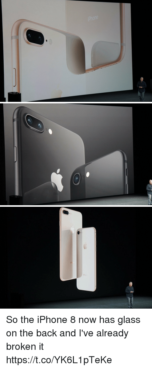 glassing: So the iPhone 8 now has glass on the back and I've already broken it https://t.co/YK6L1pTeKe