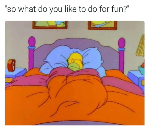 """Fun, You, and What: """"so what do you like to do for fun?"""""""