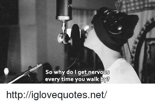 Http, Time, and Net: So why do I get nervous  every time you walk by3 http://iglovequotes.net/