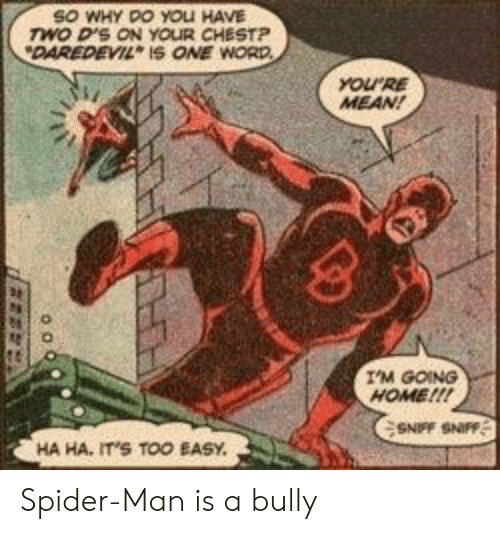Too Easy: SO WHY DO YOLI HAVE  wo D'S ON YOUR CHESTP  DAREDEVIL IS ONE WORD  YOURE  MEAN!  I'M GOING  HOME!!!  SNFF SNIFF  HA HA, IT'S TOO EASY Spider-Man is a bully