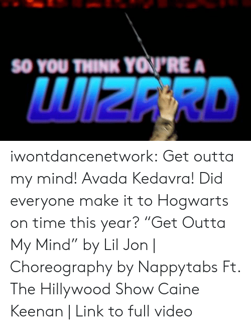 """Lil Jon: SO YOU  THINK YOPRE  WIZERD iwontdancenetwork:   Get outta my mind! Avada Kedavra!  Did everyone make it to Hogwarts on time this year? """"Get Outta My Mind"""" by Lil Jon 