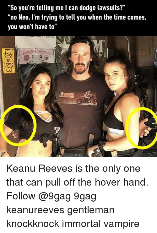 """9gag, Hover Hand, and Memes: """"So you're telling me l can dodge lawsuits?""""  """"no Neo. l'm trying to tell you when the time comes  you won't have to"""" Keanu Reeves is the only one that can pull off the hover hand. Follow @9gag 9gag keanureeves gentleman knockknock immortal vampire"""