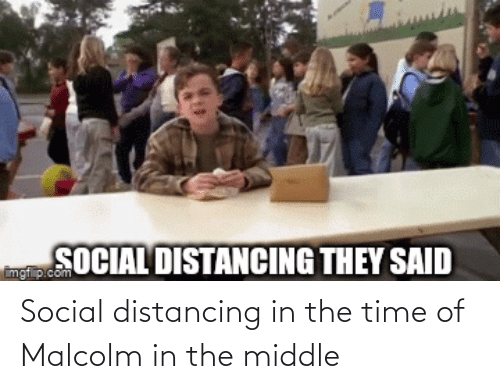 malcolm: Social distancing in the time of Malcolm in the middle