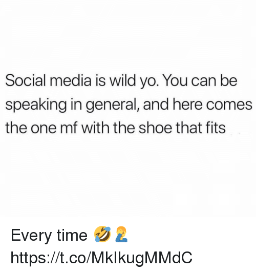 Social Media, Yo, and Time: Social media is wild yo. You can be  speaking in general, and here comes  the one mf with the shoe that fits Every time 🤣🤦‍♂️ https://t.co/MkIkugMMdC