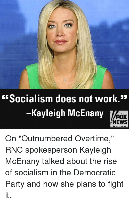 "Democratic Party: Socialism does not work.""  -Kayleigh McEnany  FOX  NEWS  c h a n nel On ""Outnumbered Overtime,"" RNC spokesperson Kayleigh McEnany talked about the rise of socialism in the Democratic Party and how she plans to fight it."