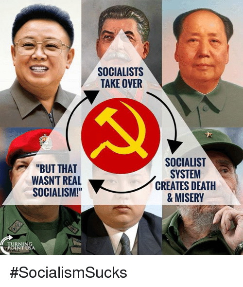 """Memes, Death, and Socialism: SOCIALISTS  TAKE OVER  """"BUT THAT  WASN'T REAL  SOCIALISM!  SOCIALIST  SYSTEM  CREATES DEATH  & MISERY  TURNING  POINT US #SocialismSucks"""