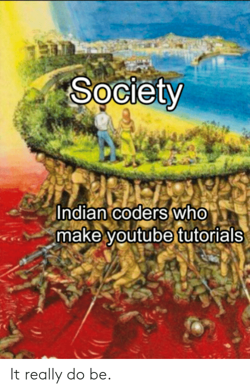 youtube.com, Indian, and Make: Society  indian.coders wno  make youtube tutorials It really do be.