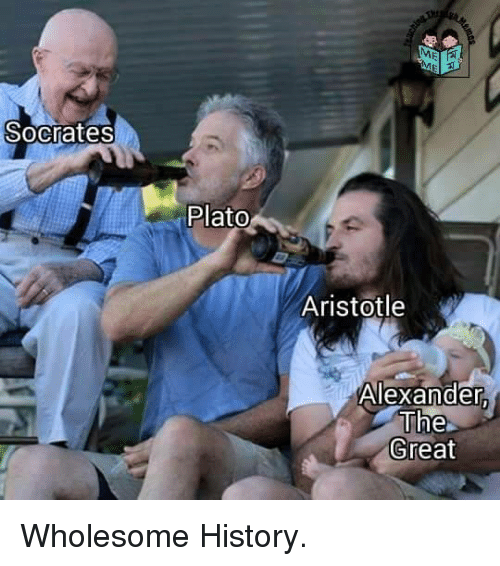 Aristotle, History, and Wholesome: Socrates  Plato  Aristotle  Alexander  The  Great Wholesome History.