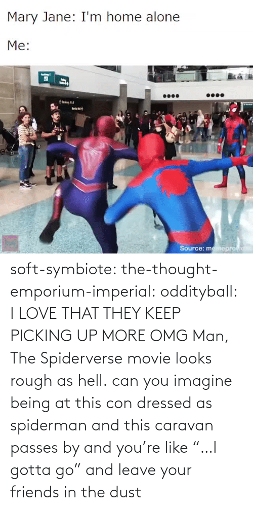 "imagine: soft-symbiote:  the-thought-emporium-imperial:  oddityball: I LOVE THAT THEY KEEP PICKING UP MORE OMG Man, The Spiderverse movie looks rough as hell.   can you imagine being at this con dressed as spiderman and this caravan passes by and you're like ""…I gotta go"" and leave your friends in the dust"