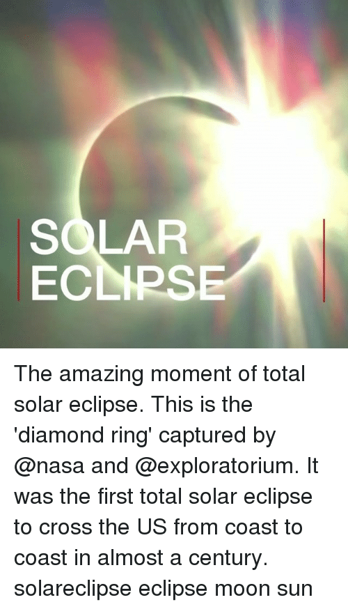 momentous: SOLAR  ECLIPSE  3 The amazing moment of total solar eclipse. This is the 'diamond ring' captured by @nasa and @exploratorium. It was the first total solar eclipse to cross the US from coast to coast in almost a century. solareclipse eclipse moon sun