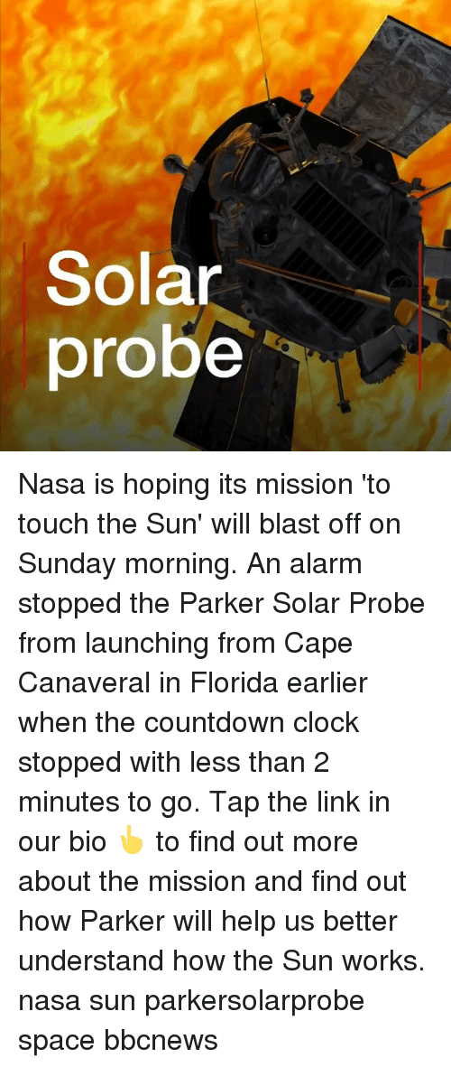 Clock, Countdown, and Memes: Solar  probe Nasa is hoping its mission 'to touch the Sun' will blast off on Sunday morning. An alarm stopped the Parker Solar Probe from launching from Cape Canaveral in Florida earlier when the countdown clock stopped with less than 2 minutes to go. Tap the link in our bio 👆 to find out more about the mission and find out how Parker will help us better understand how the Sun works. nasa sun parkersolarprobe space bbcnews