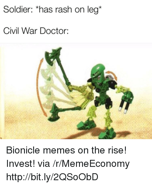 Doctor, Memes, and Civil War: Soldier: *has rash on leg*  Civil War Doctor: Bionicle memes on the rise! Invest! via /r/MemeEconomy http://bit.ly/2QSoObD