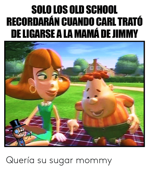 Memes, School, and Sugar: SOLO LOS OLD SCHOOL  RECORDARAN CUANDO CARLTRATÓ  DE LIGARSE ALA MAMÁ DE JIMMY Quería su sugar mommy