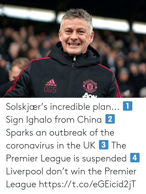 sparks: Solskjær's incredible plan...  1⃣ Sign Ighalo from China 2⃣ Sparks an outbreak of the coronavirus in the UK 3⃣ The Premier League is suspended 4⃣ Liverpool don't win the Premier League https://t.co/eGEicid2jT