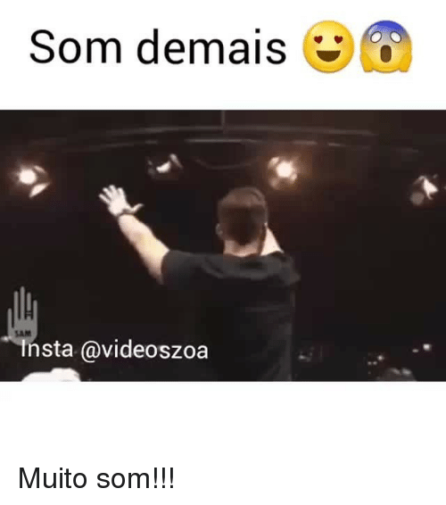Memes, 🤖, and Som: Som demals  Insta @videoszoa Muito som!!!