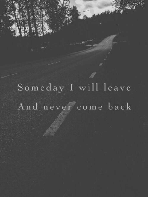 Never, Back, and Will: Som edav I will leave  And never come back